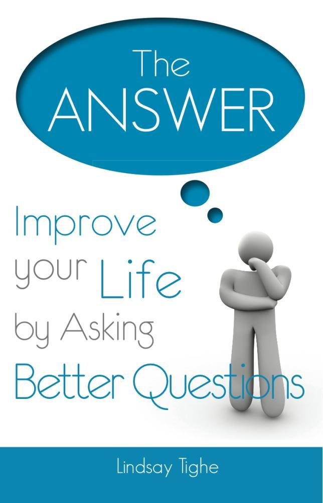 The Answer - Improve Your Life By Asking Better Questions EB2370004173870