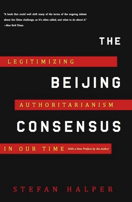 The Beijing Consensus: Legitimizing Authoritarianism in Our Time EB2370004256443