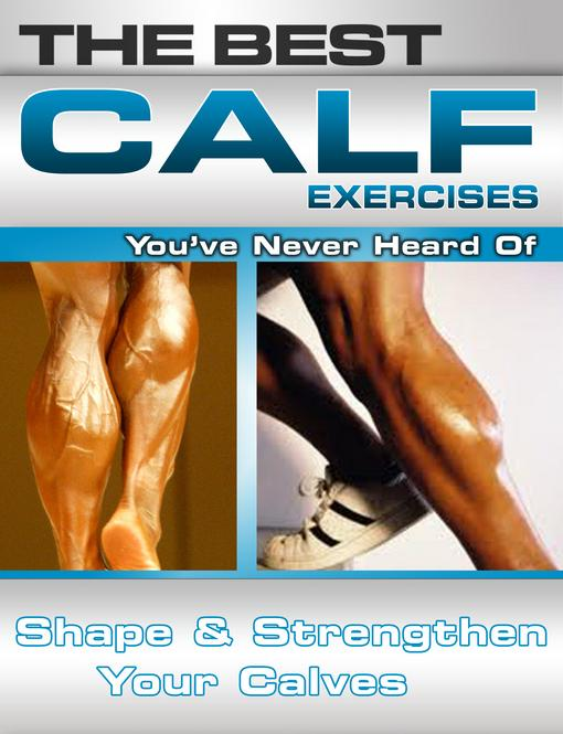 The Best Calf Exercises You've Never Heard Of: Shape and Strengthen Your Calves EB2370004421162
