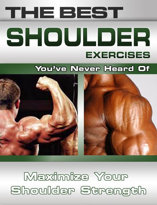 The Best Shoulder Exercises You've Never Heard Of: Maximize Your Shoulder Strength EB2370004421735