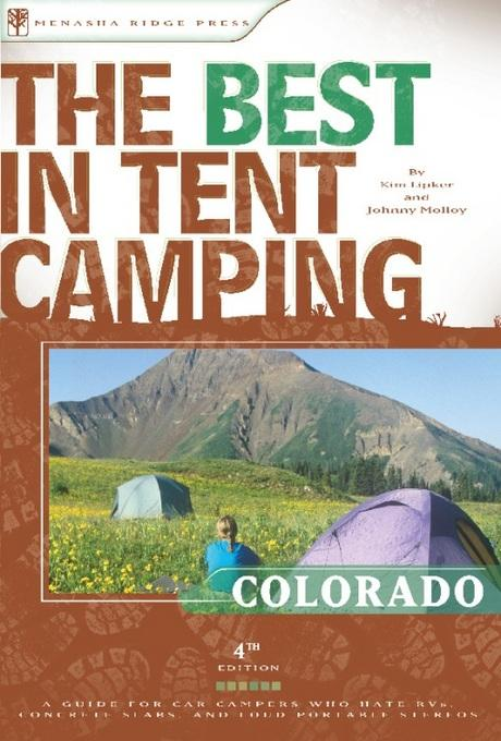 The Best in Tent Camping: Colorado: A Guide for Car Campers Who Hate RVs, Concrete Slabs, and Loud Portable Stereos EB2370003844597