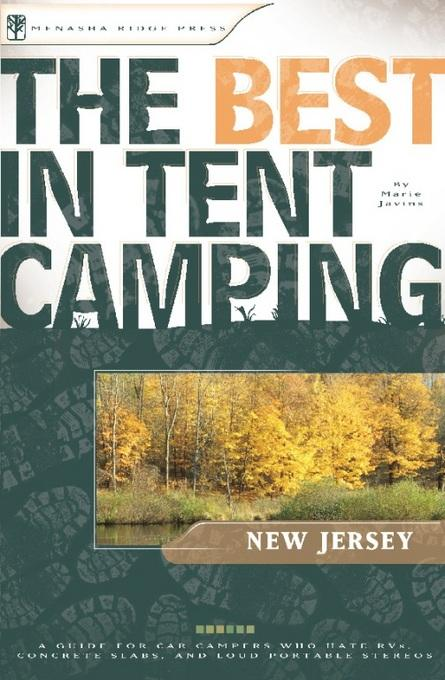 The Best in Tent Camping: New Jersey: A Guide for Car Campers Who Hate RVs, Concrete Slabs, and Loud Portable Stereos EB2370003808322