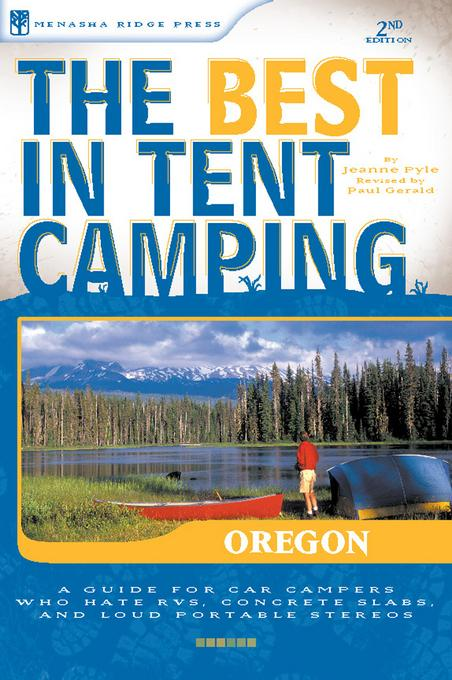 The Best in Tent Camping: Oregon: A Guide for Car Campers Who Hate RVs, Concrete Slabs, and Loud Portable Stereos EB2370004415710