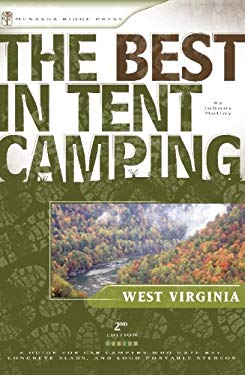 The Best in Tent Camping: West Virginia: A Guide for Car Campers Who Hate RVs, Concrete Slabs, and Loud Portable Stereos EB2370003809015