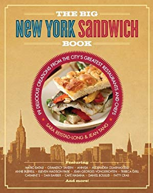 The Big New York Sandwich Book: 99 Delicious Creations from the City's Greatest Restaurants and Chefs EB2370003334272