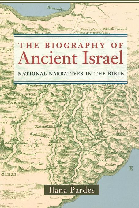 The Biography of Ancient Israel: National Narratives in the Bible EB2370004247991