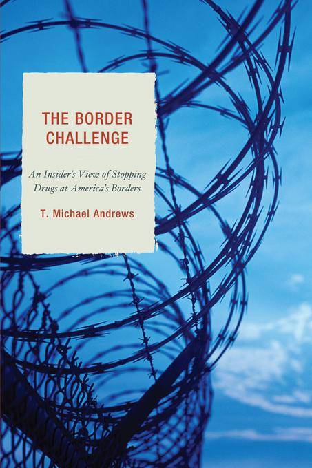 The Border Challenge: An Insider's Guide to Stopping Drugs at America's Borders EB2370004325101