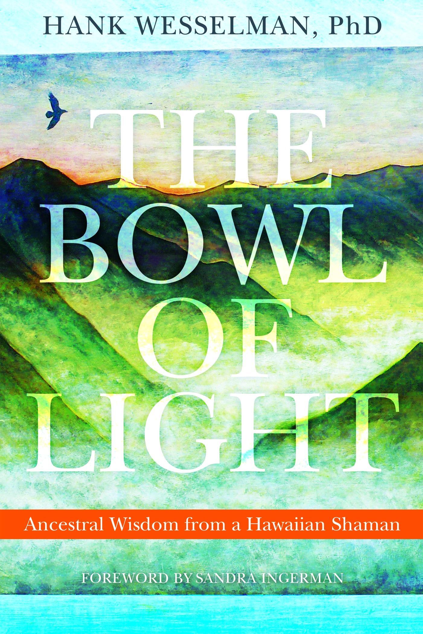 The Bowl of Light: Ancestral Wisdom from a Hawaiian Shaman EB2370003341164