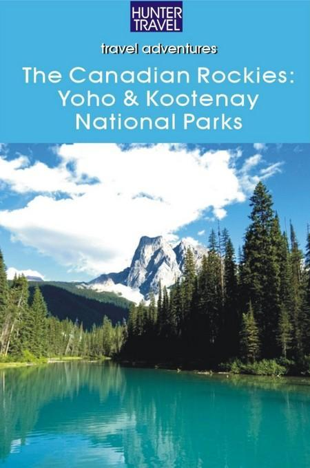 The Canadian Rockies: Yoho & Kootenay National Parks: Yoho & Kootenay National Parks EB2370004281179