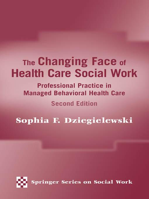 The Changing Face of Health Care Social Work: Professional Practice in Managed Behavioral Health Care, Second Edition EB2370004267258