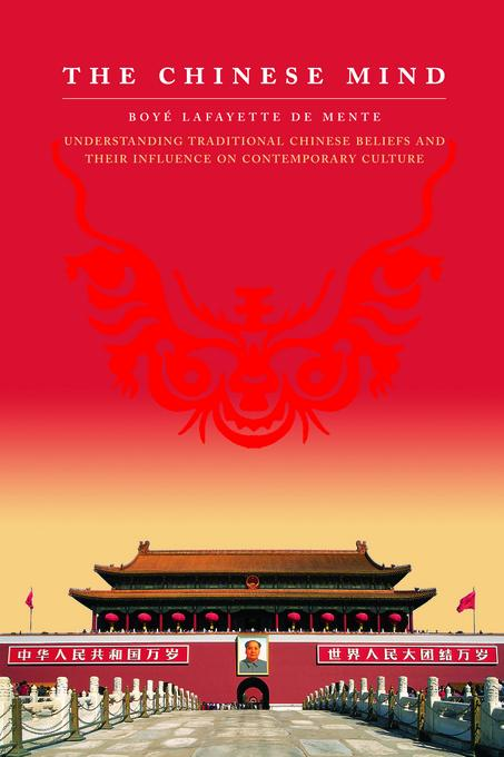 The Chinese Mind: Understanding Traditional Chinese Beliefs and Their Influence on Contemporary Culture EB2370003809480