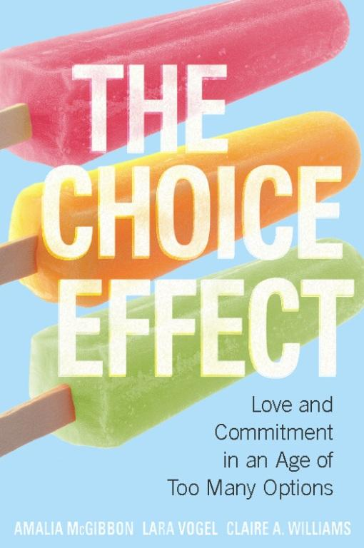The Choice Effect: Love and Commitment in an Age of Too Many Options EB2370002774864