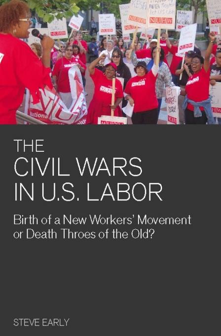 The Civil Wars in U.S. Labor: Birth of a New Workers' Movement or Death Throes of the Old? EB2370003306989
