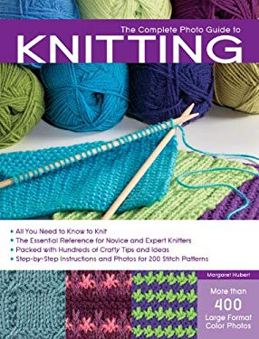The Complete Photo Guide to Knitting: *All You Need to Know to Knit *The Essential Reference for Novice and Expert Knitters *Packed with H EB2370004519302