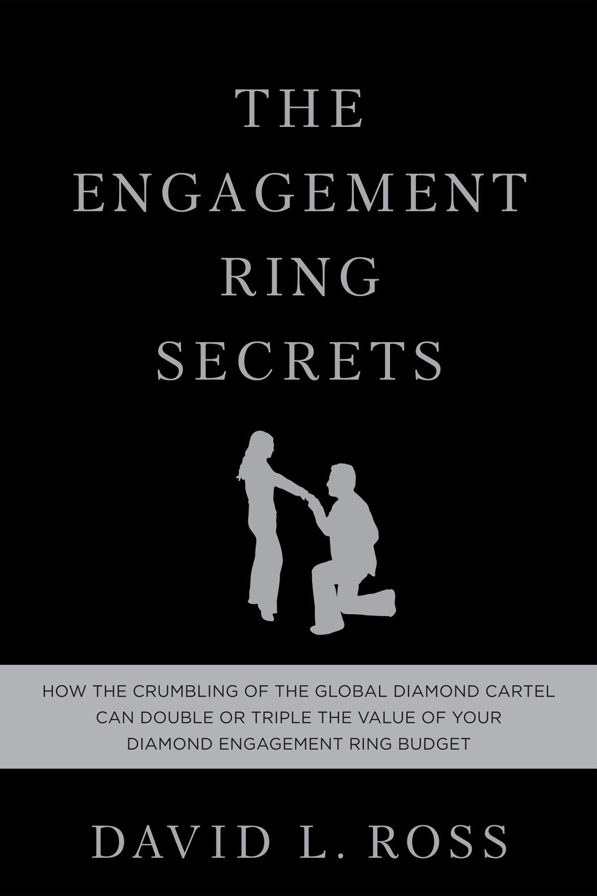 The Engagement Ring Secrets: How the Crumbling of the Global Diamond Cartel Can Double or Triple the Value of Your Diamond Engagement Ring Budget EB2370002529631