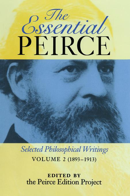 The Essential Peirce, Volume 2: Selected Philosophical Writings (1893-1913) EB2370004341972