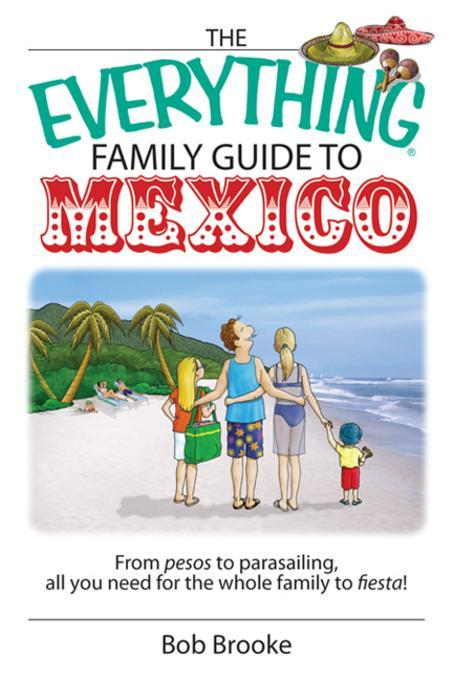 The Everything Family Guide To Mexico EB2370003853773