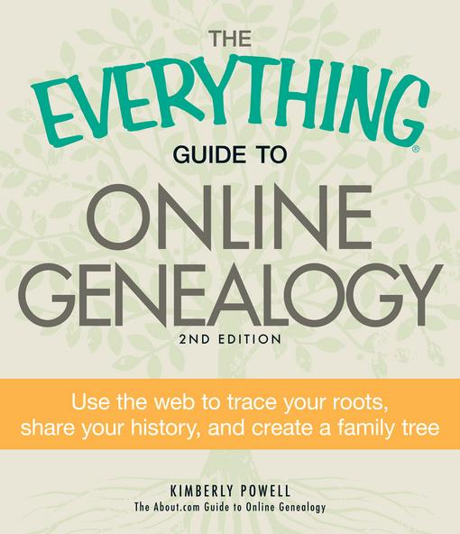 The Everything Guide to Online Genealogy, 2nd Edition: Use the Web to trace your roots, share your history, and create a family tree EB2370003859799