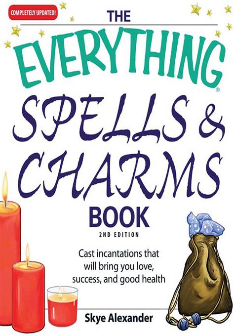 The Everything Spells and Charms Book: Cast spells that will bring you love, success, good health, and more EB2370004406008