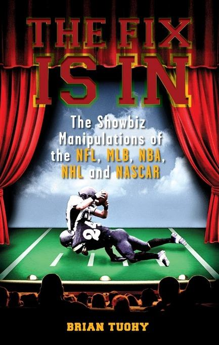 The Fix Is In: The Showbiz Manipulations of the NFL, MLB, NBA, NHL and NASCAR EB2370003358087