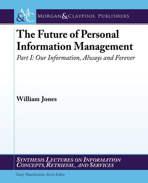 The Future of Personal Information Management, Part 1: Our Information, Always and Forever EB2370004492117