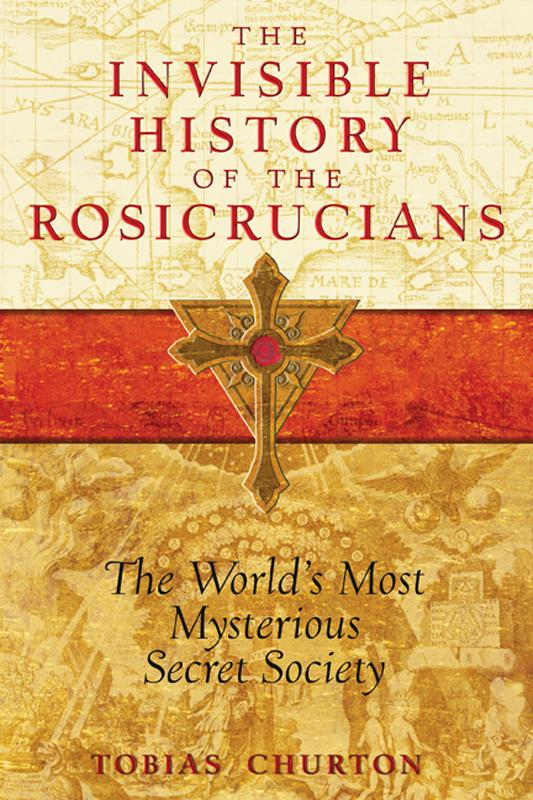The Invisible History of the Rosicrucians: The World's Most Mysterious Secret Society EB2370003047219