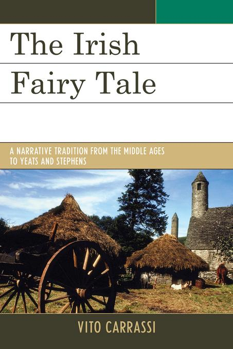 The Irish Fairy Tale: A Narrative Tradition from the Middle Ages to Yeats and Stephens EB2370004325187