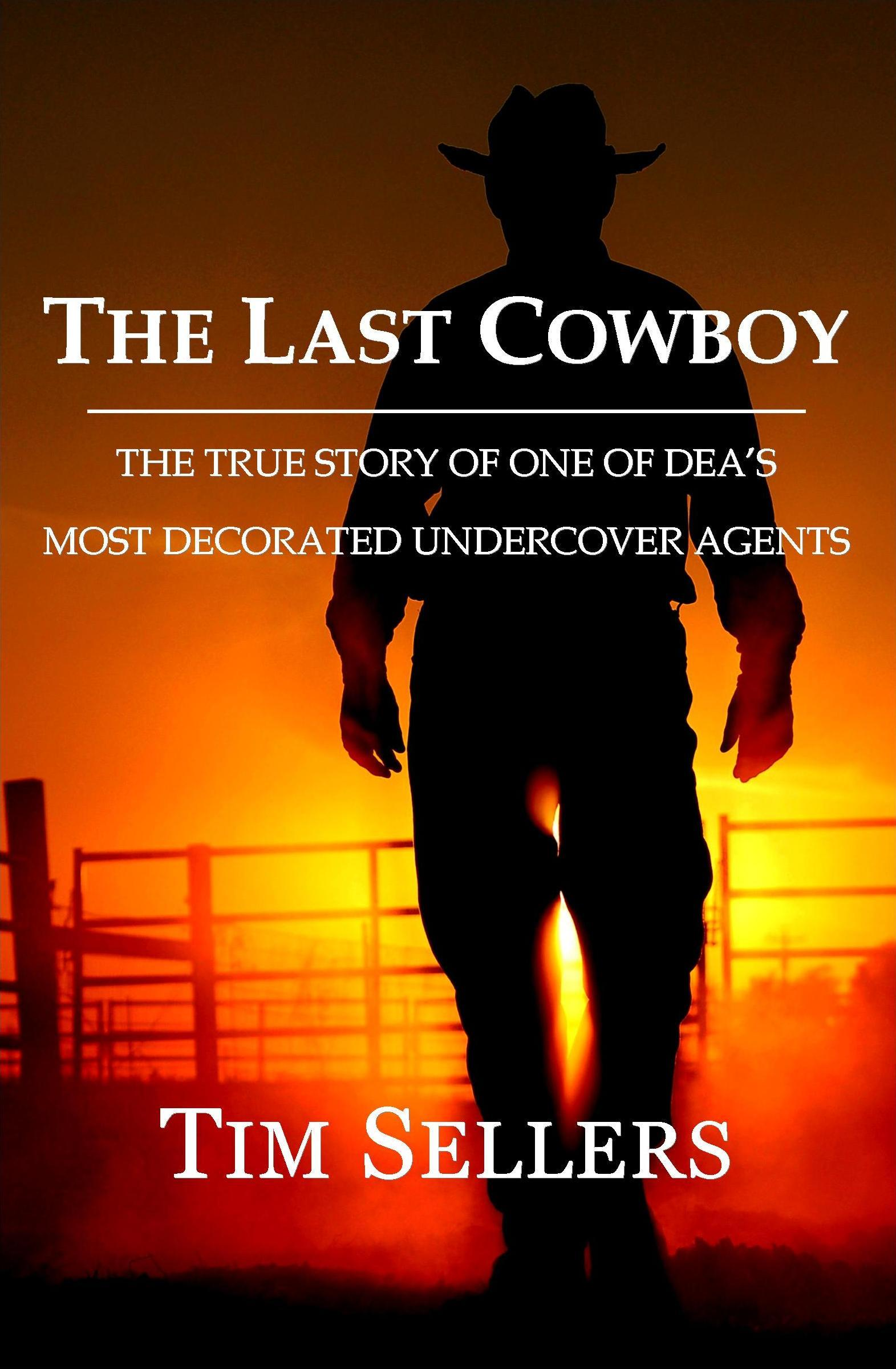 The Last Cowboy: The True Story Of One Of DEA's Most Decorated Undercover Agents EB2370004401607