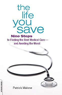 The Life You Save: Nine Steps to Finding the Best Medical Care-and Avoiding the Worst EB2370004412085