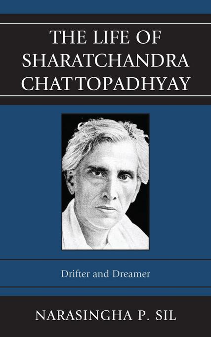 The Life of Sharatchandra Chattopadhyay: Drifter and Dreamer EB2370004363066