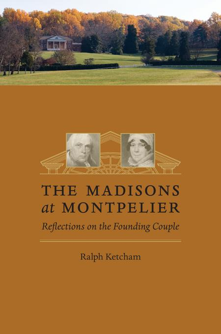 The Madisons at Montpelier: Reflections on the Founding Couple EB2370004547374