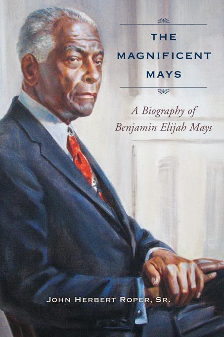 The Magnificent Mays: A Biography of Benjamin Elijah Mays EB2370004454900