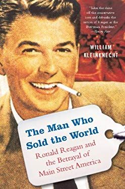 The Man Who Sold the World: Ronald Reagan and the Betrayal of Main Street America EB2370004258119