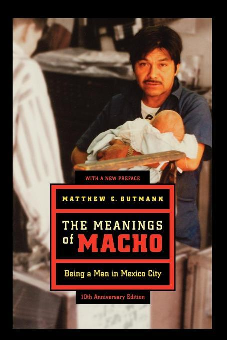 The Meanings of Macho: Being a Man in Mexico City, Tenth Anniversary Edition, With a New Preface EB2370004262321