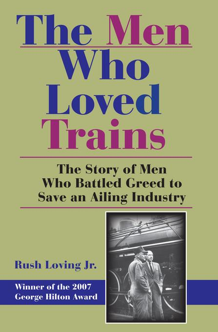 The Men Who Loved Trains: The Story of Men Who Battled Greed to Save an Ailing Industry EB2370004383026