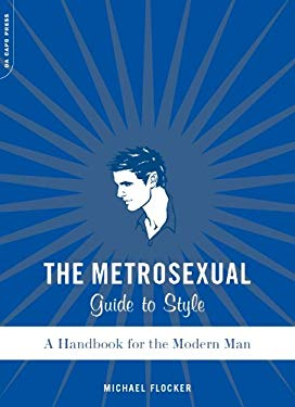 The Metrosexual Guide To Style: A Handbook For The Modern Man EB2370003334753