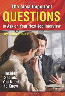 The Most Important Questions to Ask on Your Next Job Interview: Insider Secrets You Need to Know EB2370003890921
