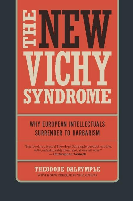 The New Vichy Syndrome: Why European Intellectuals Surrender to Barbarism EB2370003881974