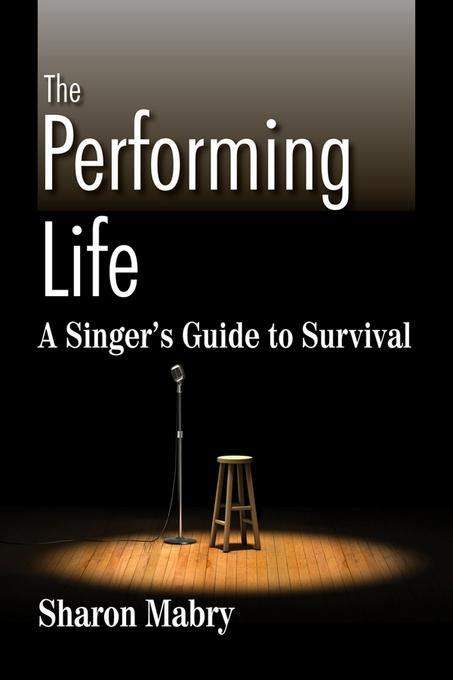 The Performing Life: A Singer's Guide to Survival EB2370004485874