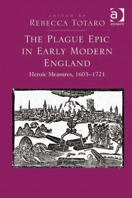 The Plague Epic in Early Modern England: Heroic Measures, 1603-1721 EB2370004456218
