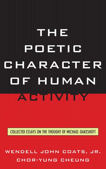 The Poetic Character of Human Activity: Collected Essays on the Thought of Michael Oakeshott EB2370004489865