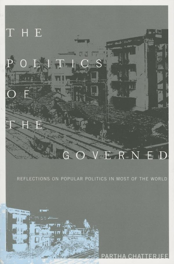 The Politics of the Governed: Reflections on Popular Politics in Most of the World EB2370004470498