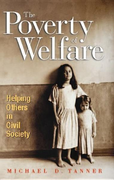 The Poverty of Welfare: Helping Others in Civil Society
