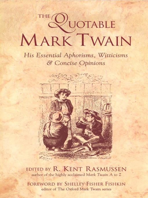 The Quotable Mark Twain : His Essential Aphorisms, Witticisms & Concise Opinions EB2370004336855