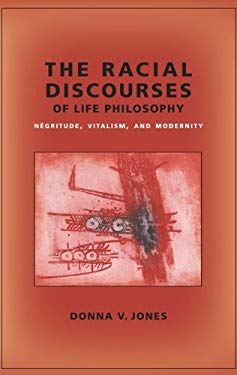 The Racial Discourses of Life Philosophy: Negritude, Vitalism, and Modernity EB2370004259130