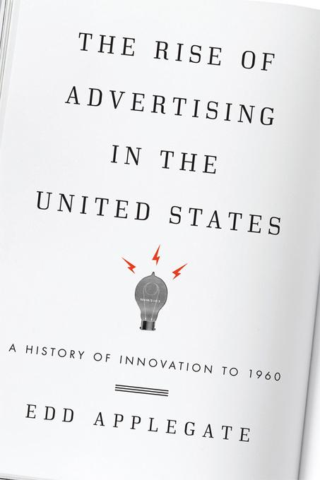 The Rise of Advertising in the United States: A History of Innovation to 1960 EB2370004489872