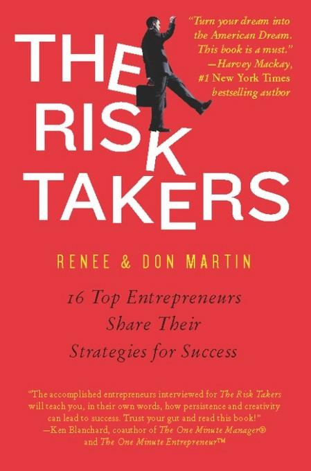 The Risk Takers: 16 Women and Men Who Built Great Businesses Share Their Entrepreneurial Strategies For Success EB2370003333435
