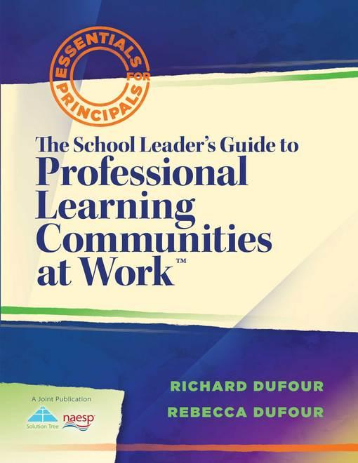 The School Leader's Guide to Professional Learning Communities at Work EB2370004271958