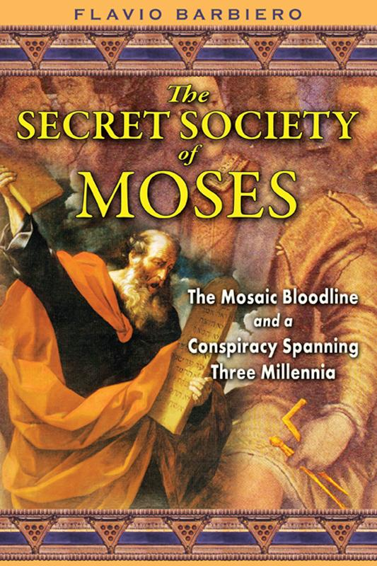 The Secret Society of Moses: The Mosaic Bloodline and a Conspiracy Spanning Three Millennia EB2370003047295
