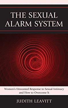 The Sexual Alarm System: Women's Unwanted Response to Sexual Intimacy and How to Overcome It EB2370004400228